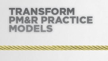 Transform PM&R Practice Models