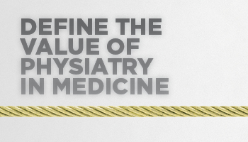 Define the Value of Physiatry in Medicine
