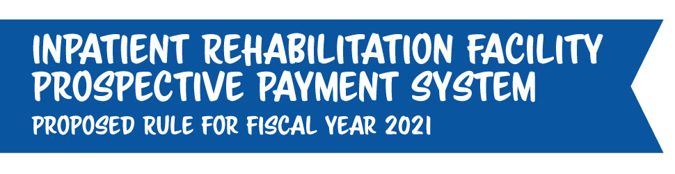 Inpatient Rehabilitation Facility Prospective Payment System Proposed Rule for Fiscal Year 2021