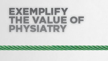 Exemplify the Value of Physiatry